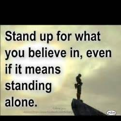 Standing Meaning by Quotes About Standing Up For What You Believe Quotesgram