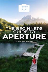 The Beginners Guide To Aperture In Photography In 2020