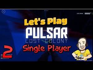 Pulsar Lost Colony Single Player Let's Play - Tutorial ...