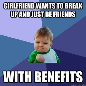 girlfriend wants to break up and just be friends with ...
