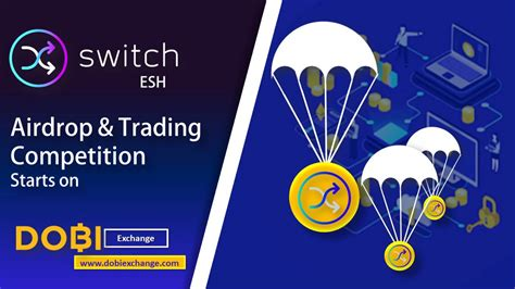 Switch(ESH) Airdrop and trading campaign starts on DOBI ...