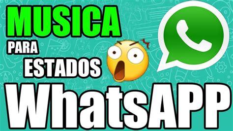 truco para colocar musica en estados de whatsapp en cuaquier telefono 2018 trucazo