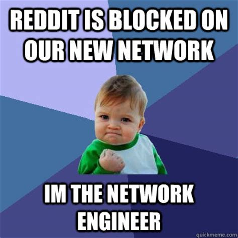 Network Engineer Meme - reddit is blocked on our new network im the network engineer success kid quickmeme