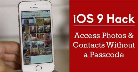 how to access iphone without passcode ios 9 how to access photos and contacts