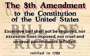 8th Amendment to the U.S. Constitution | Life, Liberty ...