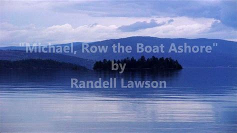 Michael Row The Boat Ashore Translation by Randell Lawson Michael Row The Boat Ashore Hd