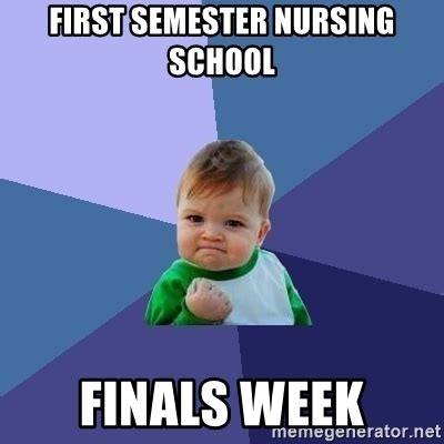 Nursing Finals Meme - first semester nursing school finals week success kid meme generator