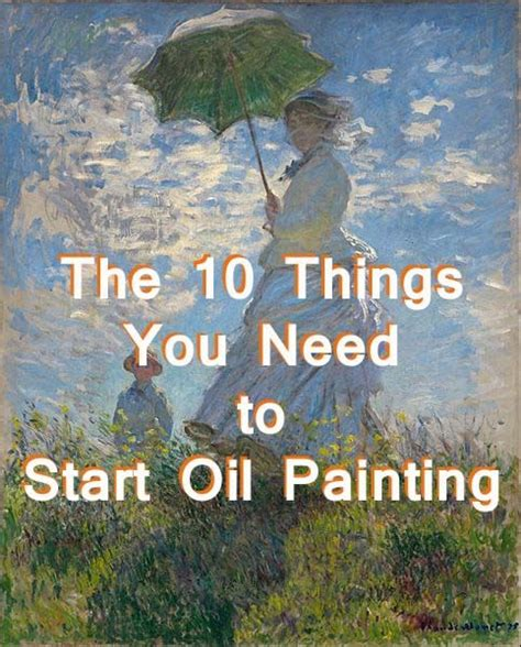 what you need to paint 10 things you need to have to start oil painting for the absolute beginner aka the things i