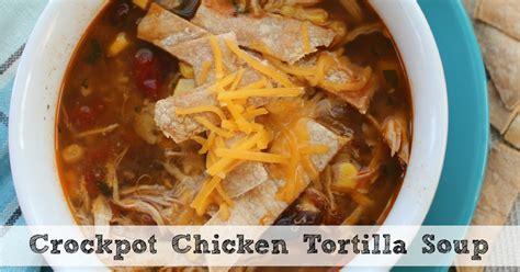 crockpot tortilla soup crockpot chicken tortilla soup more easy chicken recipes