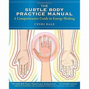 The Subtle Body Practice Manual  A Comprehensive Guide To