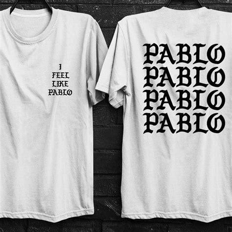 the life of pablo template i feel like pablo shirt kanye west shirt the life of