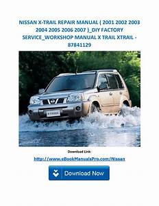 Nissan X Trail Repair Manual   2001 2002 2003 2004 2005 2006 2007   Diy Factory Service Workshop