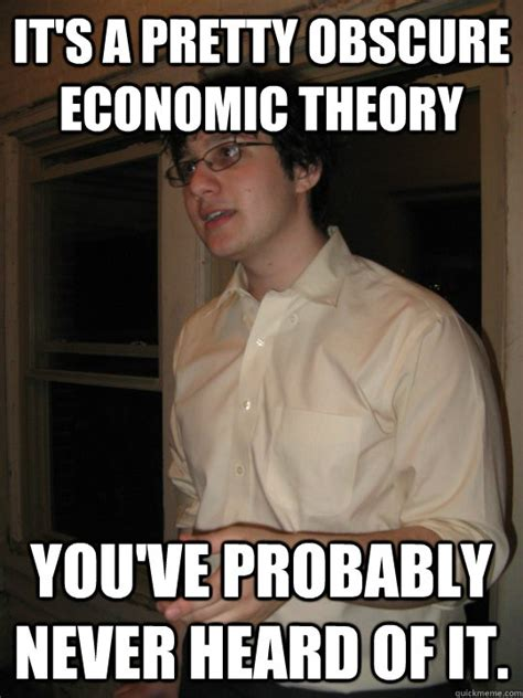Obscure Memes - it s a pretty obscure economic theory you ve probably never heard of it hipster taubes