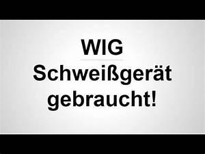 Wig Schweißgerät Gebraucht : wig schwei ger t gebraucht youtube ~ Kayakingforconservation.com Haus und Dekorationen