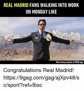 REAL MADRID FANS WALKING INTO WORK ON MONDAY LIKE 12 More ...