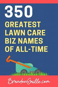 Landscaping Slogans List Of 350 Good Lawn Care Company Names Brandongaille Com
