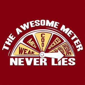 The Awesome Meter Never Lies T-Shirt | SnorgTees  Awesome