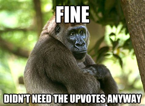 Gorilla Meme - no really its cool passive aggressive gorilla quickmeme