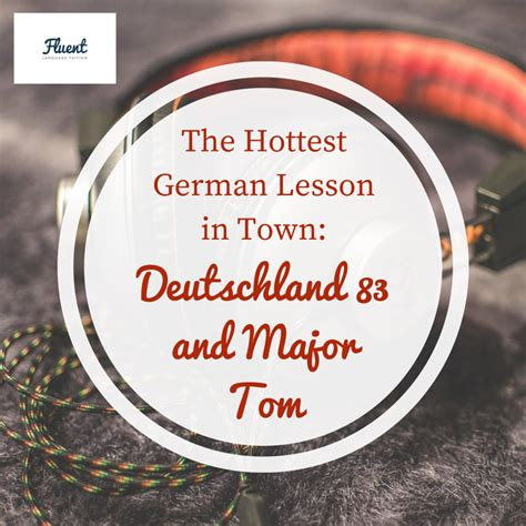 The Hottest German Lesson In Town Deutschland 83 And Major Tom (plus Free Lyric & Vocab Sheet