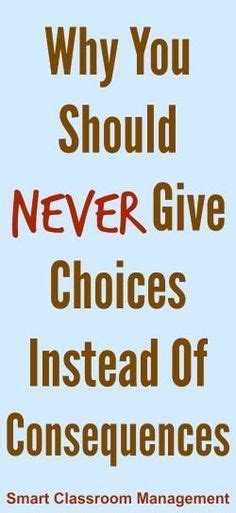 give choices   consequences