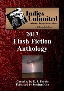 In A Flash Fiction Anthology Flash Flood Book 3 by The 2013 Flash Fiction Anthology Now Available Indies
