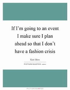 If I'm goin... Fashion Event Quotes