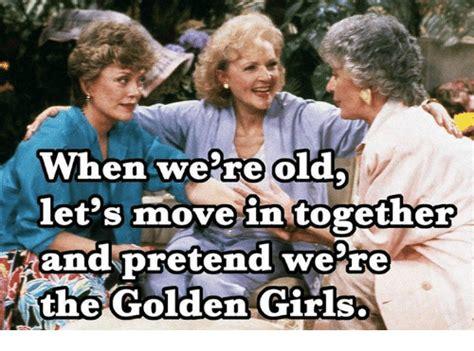 Moving In Together Meme - funny golden girls memes of 2017 on sizzle girl memes