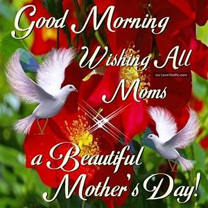Good Morning Wishing All Moms A Beautiful Mothers Day ...