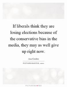 If liberals think they are losing elections because of the ...
