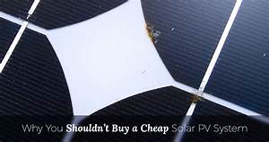 Why You Shouldn't Buy a Cheap Solar PV System | Infinite ...