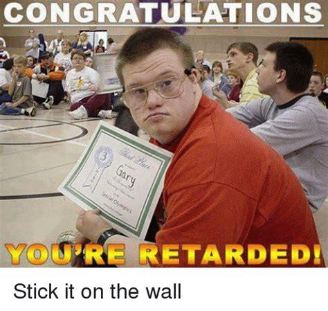 Youre Retarded Meme - 25 best memes about congratulations your retarded