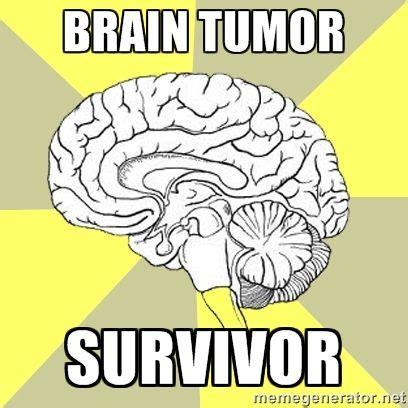 Tumor Meme - brain tumor survivor brain stuff pinterest