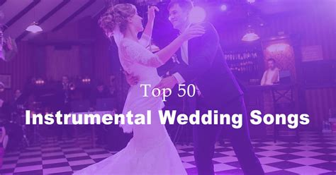 Best 50 Instrumental Wedding Songs Ever (newly Updated