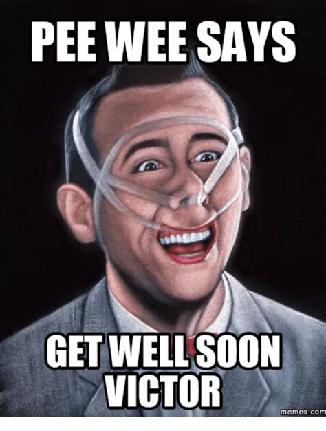 Funny Get Well Meme - peewee says get well soon victor memes com get well soon meme on sizzle