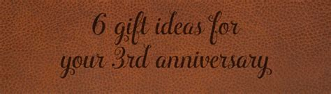 3rd anniversary gift ideas for third anniversary gift ideas for him and leather gift