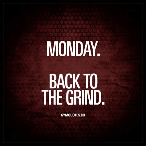 Monday Motivation Quotes Monday Back To The Grind The Best Motivational Quotes