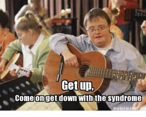 Down With The Syndrome Meme - funny get down memes of 2017 on sizzle pick