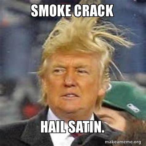 Smoking Crack Meme - smoke crack hail satin make a meme