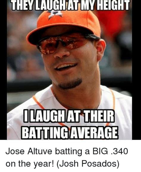 Jose Meme - they laughiatimy height i laugh at their battingaverage jose altuve batting a big 340 on the