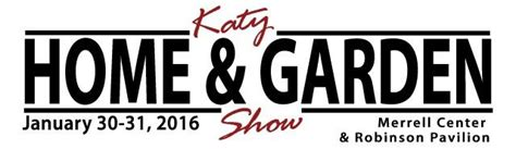 Katy Home And Garden Show by Katy Home And Garden Show Katy Tx Jan 26 2019