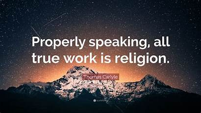 Carlyle Thomas Religion True Speaking Properly Quote