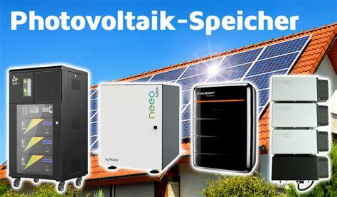 photovoltaikanlage mit speicher photovoltaik speicher so finden sie den besten speicher