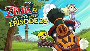The Legend Of Zelda Spirit Tracks U00c9pisode 26 Le