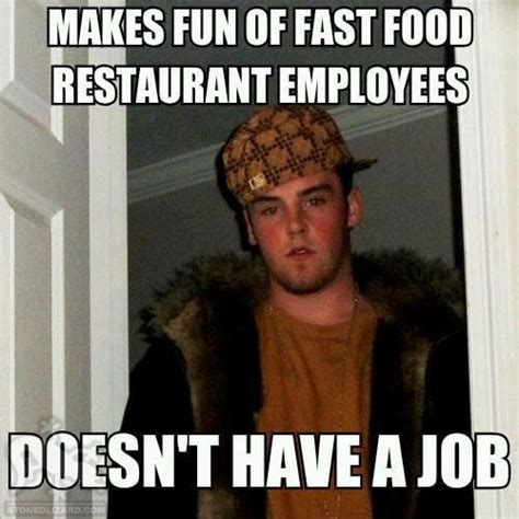 Funny Restaurant Memes - makes fun of fast food restaurant employees doesn t have a job best of funny memes