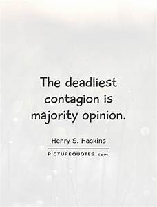 The deadliest contagion is majority opinion | Picture Quotes