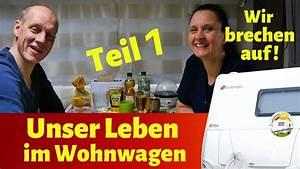 Leben Im Wohnwagen : leben im wohnwagen teil 1 wir brechen auf vlog 17 youtube ~ Watch28wear.com Haus und Dekorationen