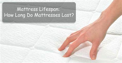 how does a mattress last how do mattresses last the results may shock you