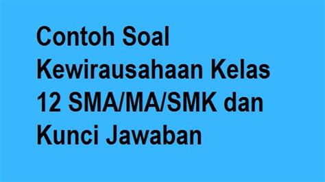 Contoh soal akm online sd smp sma (literasi dan numerasi). Contoh Soal Kewirausahaan Kelas 12 SMA/MA/SMK Beserta ...