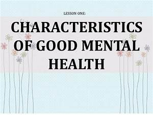 Lesson 1 characteristics of good mental health