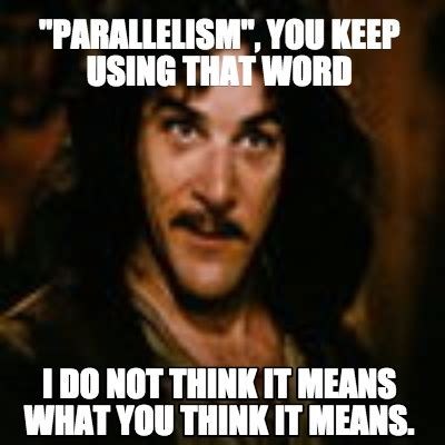 Pictures Used For Memes - meme creator quot parallelism quot you keep using that word i do not think it means what you think i